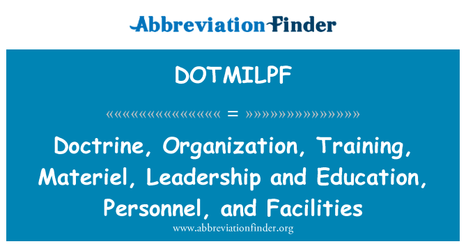 DOTMILPF: Doctrine, Organization, Training, Materiel, Leadership and Education, Personnel, and Facilities