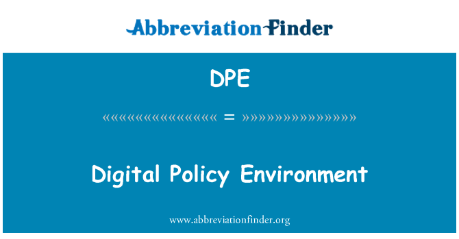 DPE: Digital Policy Environment