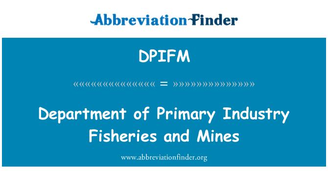 DPIFM: Departamento de primaria industria pesca y minas