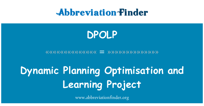DPOLP: Dynamic Planning Optimisation and Learning Project