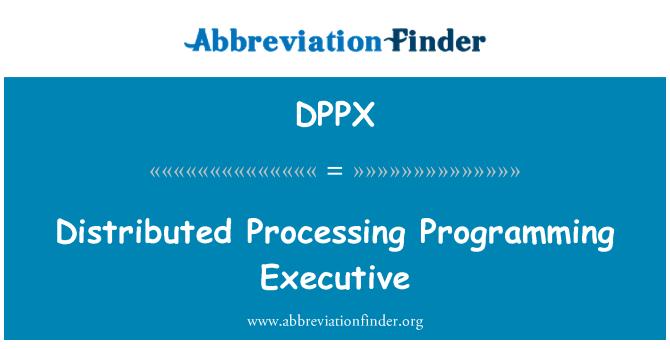 DPPX: Distributed Processing Programming Executive