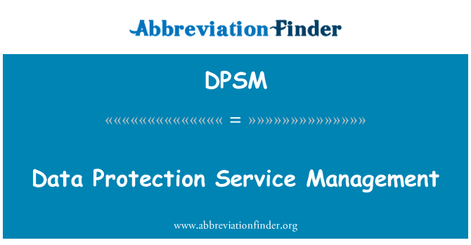 DPSM: Data Protection Service Management