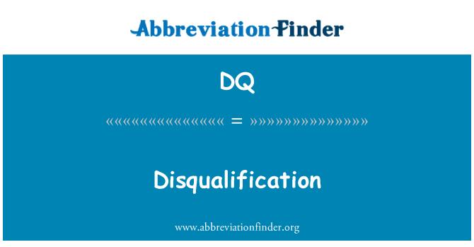 DQ: Disqualification