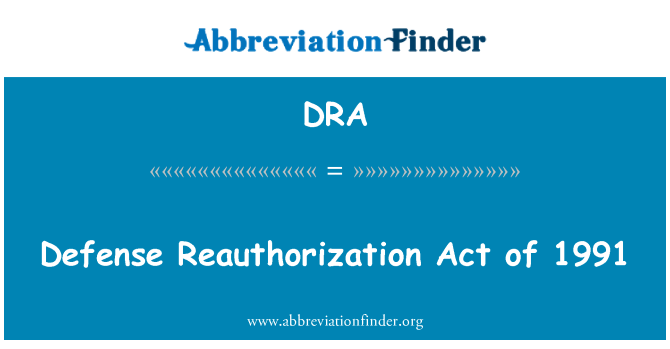 DRA: Defense Reauthorization Act of 1991