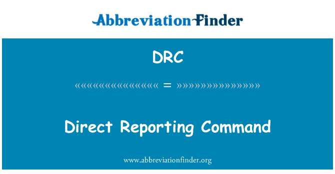 DRC: Direct Reporting Command