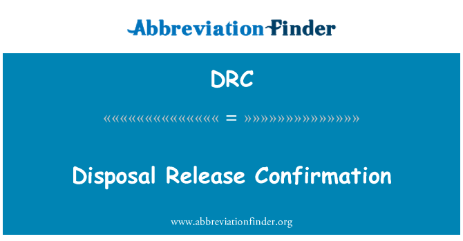 DRC: Disposal Release Confirmation