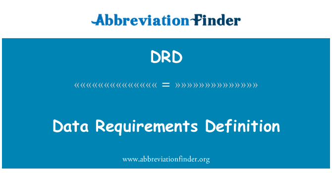 DRD: Data Requirements Definition