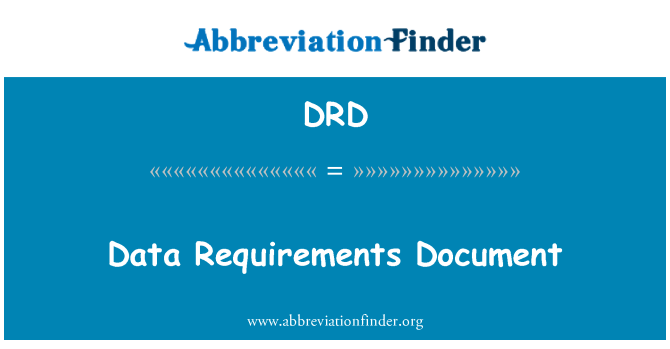 DRD: Data Requirements Document
