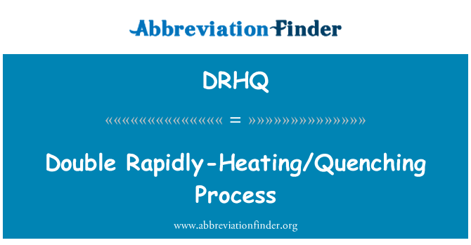 DRHQ: Double Rapidly-Heating/Quenching Process