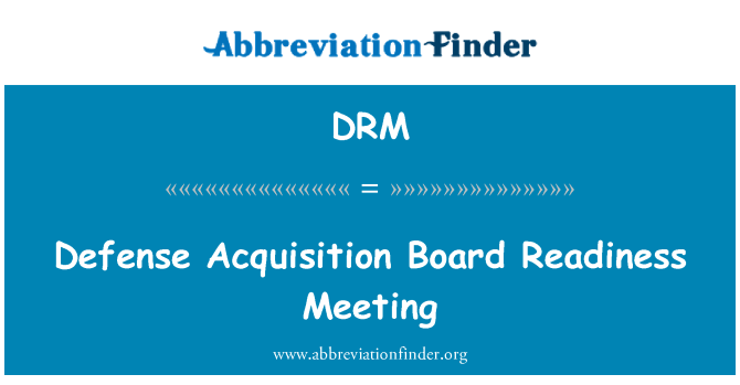 DRM: Defense Acquisition Board Readiness Meeting