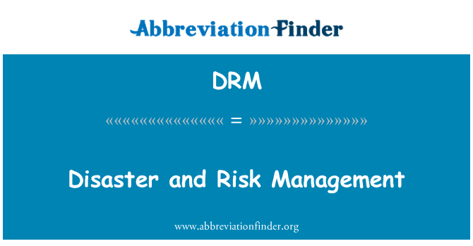 DRM: Disaster and Risk Management