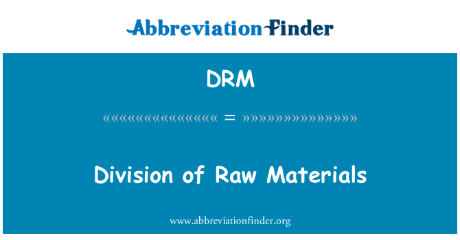 DRM: Division of Raw Materials