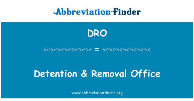 DRO: Detention & Removal Office