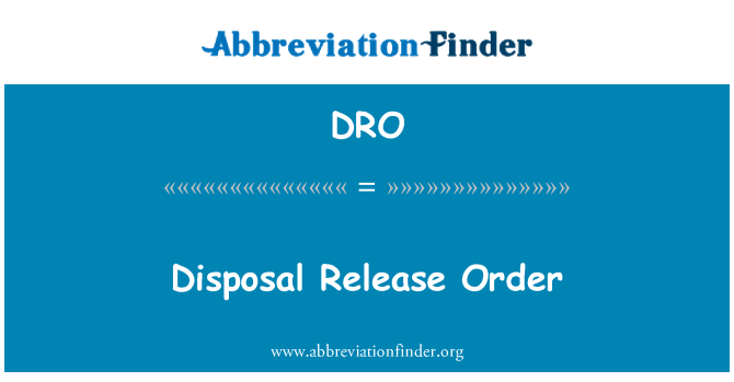 DRO: Disposal Release Order