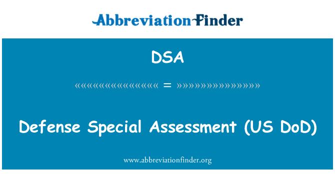 DSA: Defense Special Assessment   (US DoD)