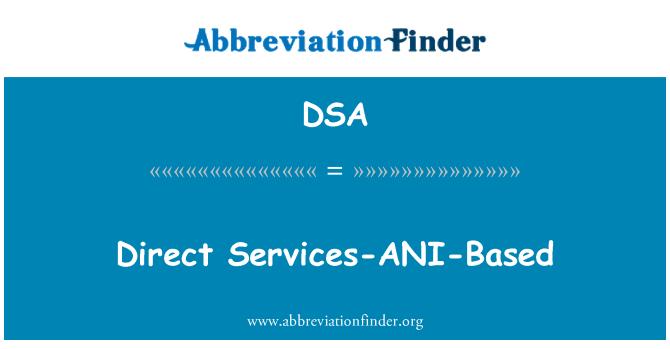 DSA: Direct Services-ANI-Based