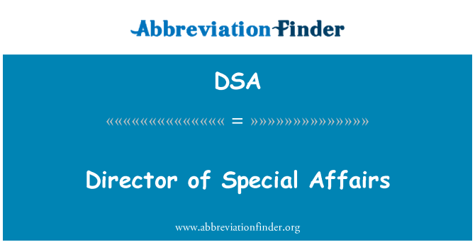 DSA: Director of Special Affairs