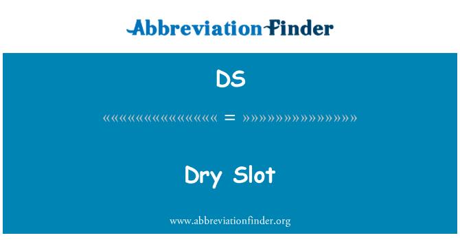 DS: Dry Slot