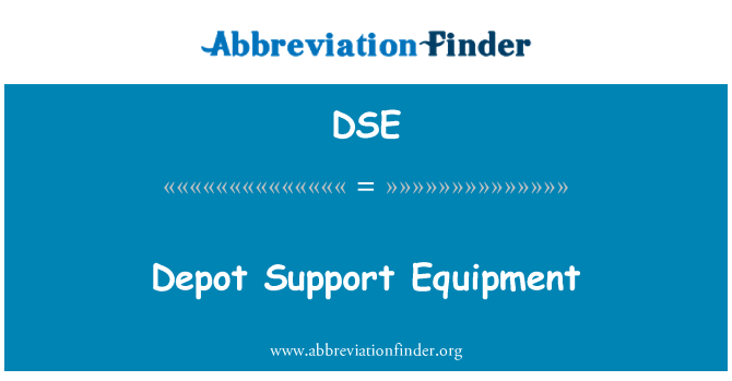 DSE: Depot Support Equipment