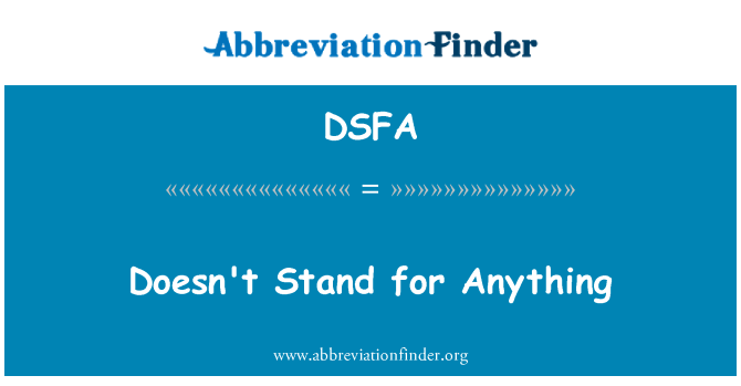 DSFA: Doesn't Stand for Anything