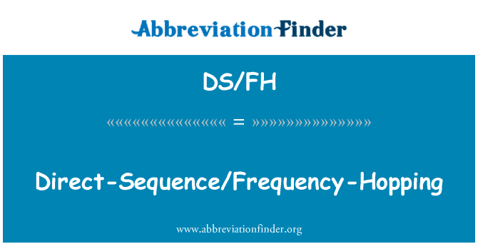 DS/FH: Direct-Sequence/Frequency-Hopping