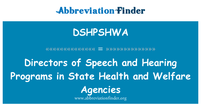DSHPSHWA: Directors of Speech and Hearing Programs in State Health and Welfare Agencies