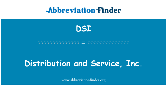 DSI: Distribution and Service, Inc.