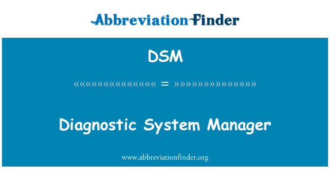 DSM: Diagnostic System Manager