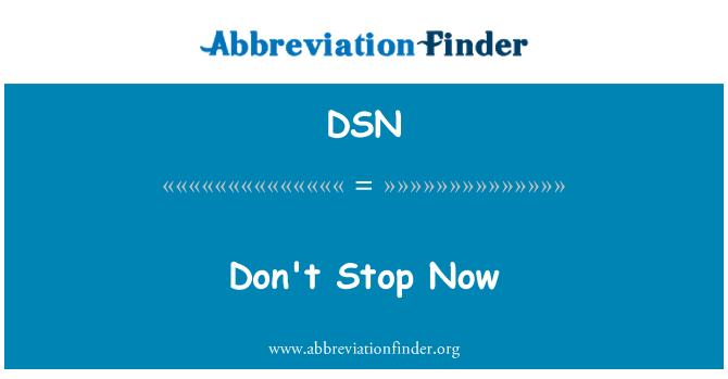 DSN: Don't Stop Now