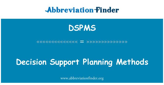DSPMS: Karar destek planlama yöntemleri