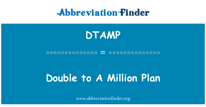 DTAMP: Double to A Million Plan