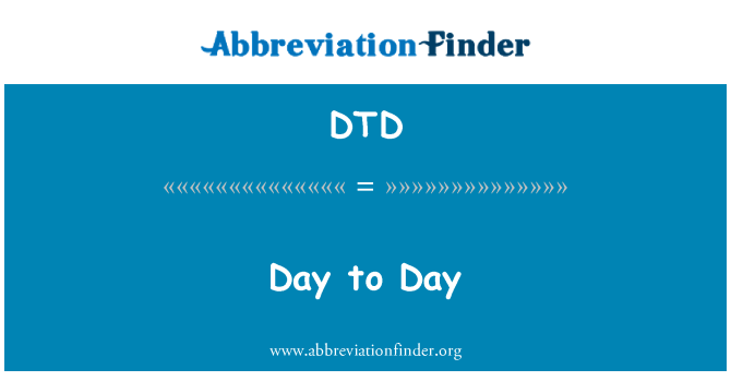 DTD: Day to Day