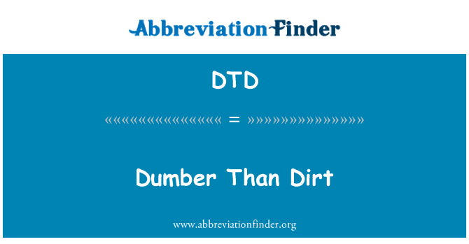 DTD: Dumber Than Dirt