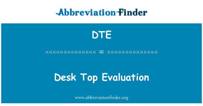 DTE: Desk Top Evaluation