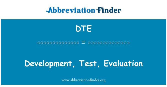 DTE: Development, Test, Evaluation