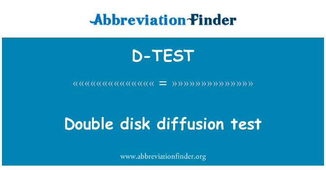 D-TEST: Double disk diffusion test