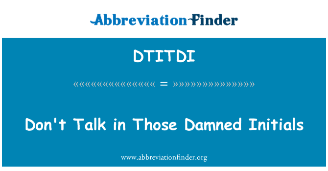 DTITDI: Don't Talk in Those Damned Initials