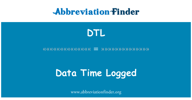 DTL: Data Time Logged