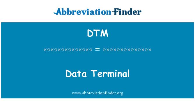 DTM: Data Terminal