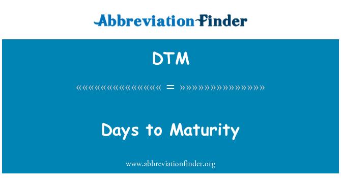 DTM: Days to Maturity
