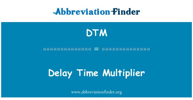 DTM: Delay Time Multiplier