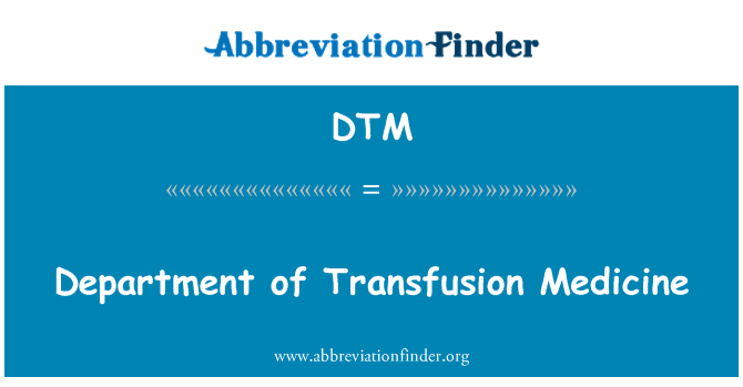 DTM: Department of Transfusion Medicine