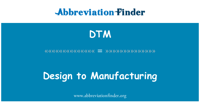 DTM: Design to Manufacturing