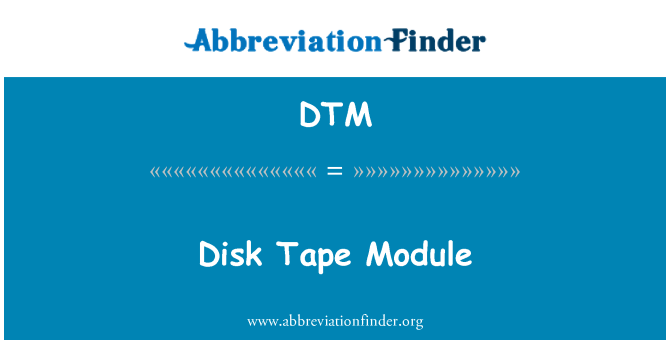 DTM: Disk Tape Module