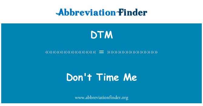 DTM: Don't Time Me