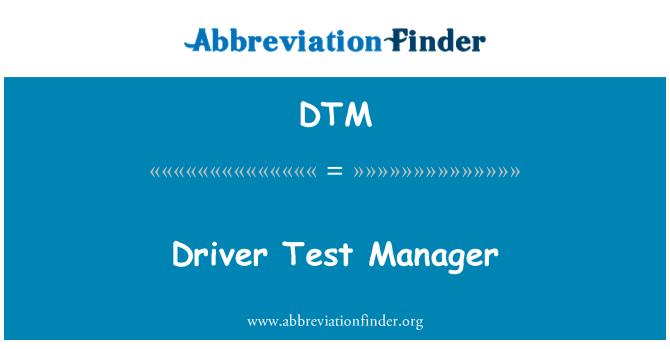 DTM: Driver Test Manager