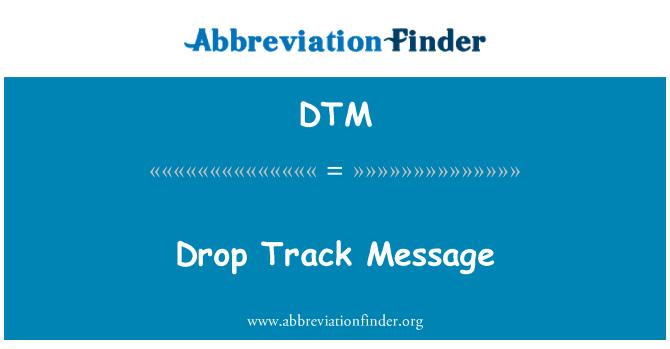 DTM: Drop Track Message