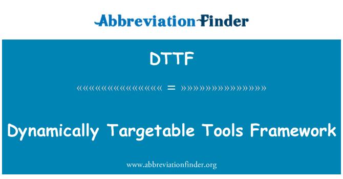 DTTF: Dynamically Targetable Tools Framework