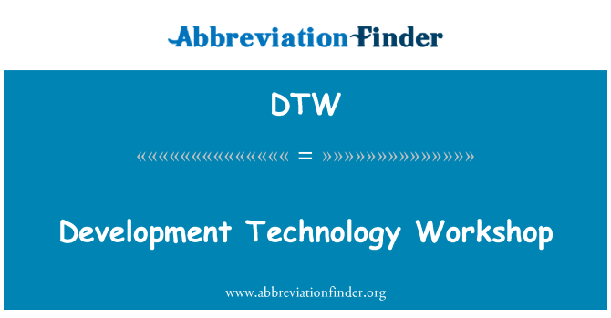 DTW: Development Technology Workshop