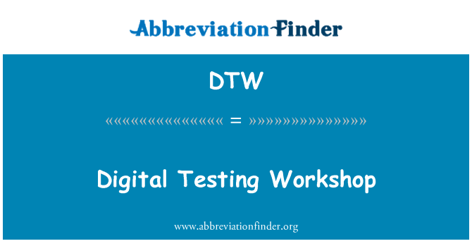 DTW: Digital Testing Workshop